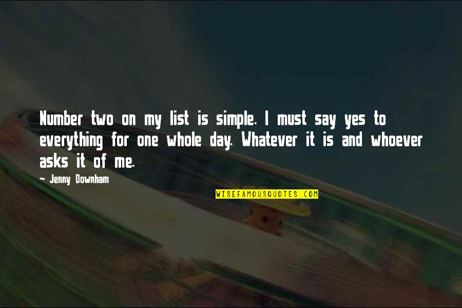 One Day Yes Quotes By Jenny Downham: Number two on my list is simple. I