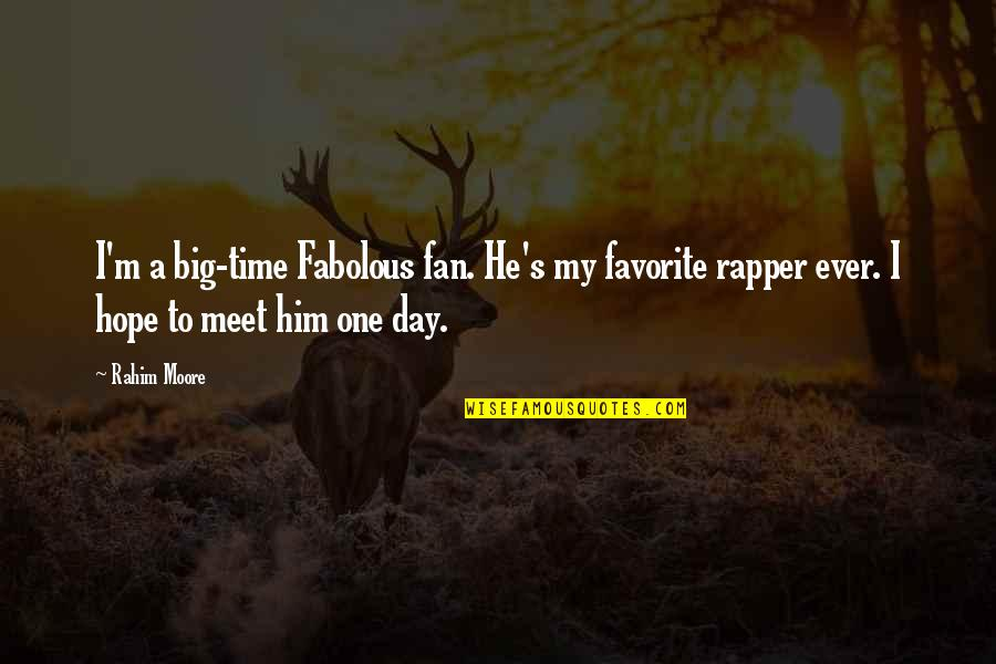 One Day Yes Quotes By Rahim Moore: I'm a big-time Fabolous fan. He's my favorite