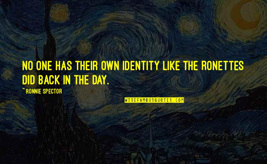 One Day Yes Quotes By Ronnie Spector: No one has their own identity like the