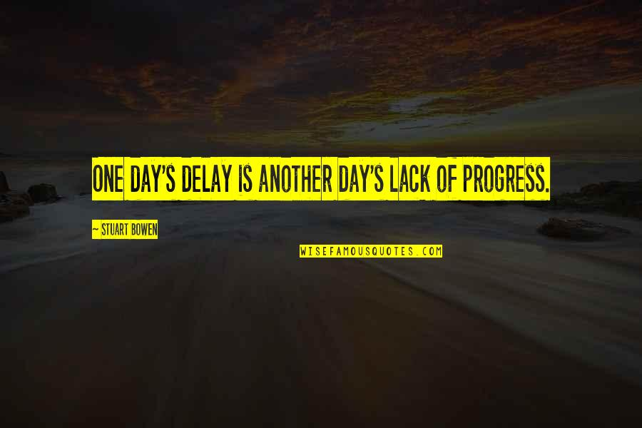 One Day Yes Quotes By Stuart Bowen: One day's delay is another day's lack of