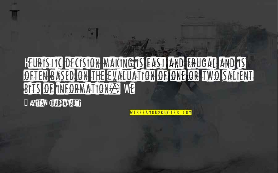 One Decision Quotes By Amitav Chakravarti: Heuristic decision making is fast and frugal and
