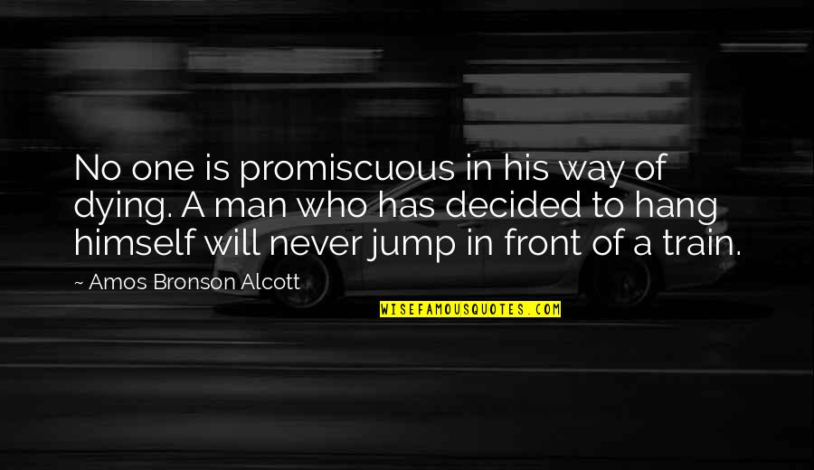 One Decision Quotes By Amos Bronson Alcott: No one is promiscuous in his way of