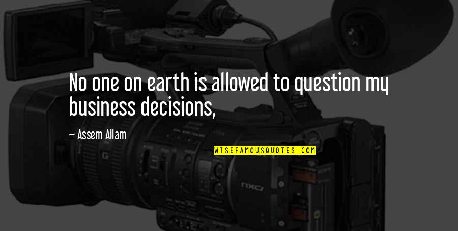 One Decision Quotes By Assem Allam: No one on earth is allowed to question