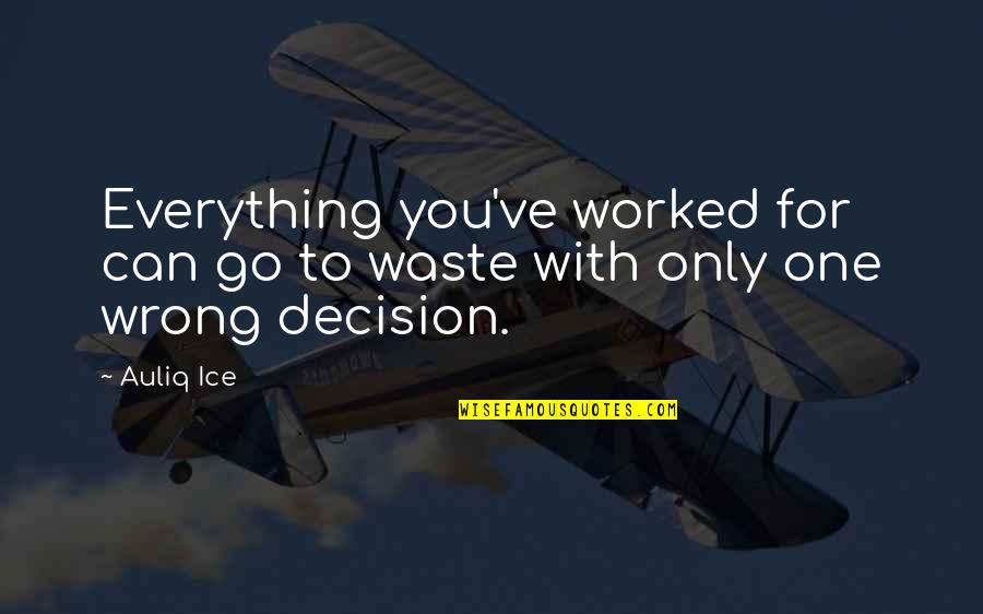 One Decision Quotes By Auliq Ice: Everything you've worked for can go to waste
