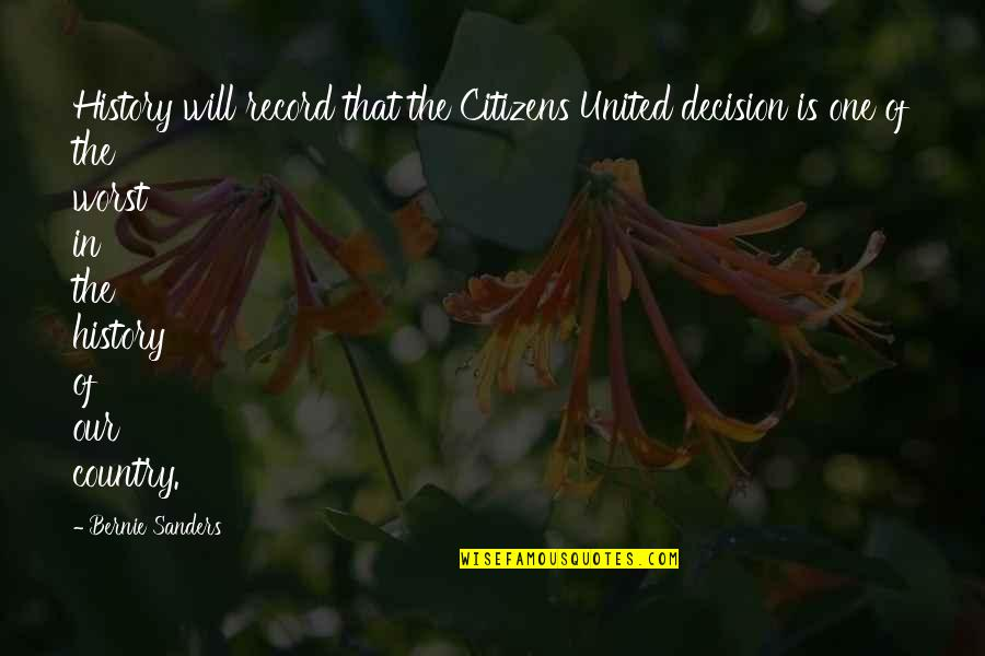One Decision Quotes By Bernie Sanders: History will record that the Citizens United decision