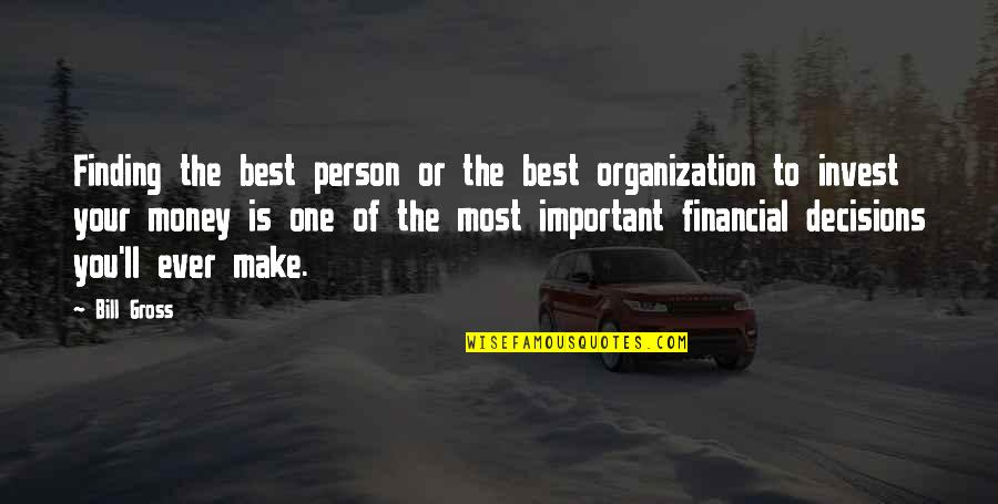 One Decision Quotes By Bill Gross: Finding the best person or the best organization