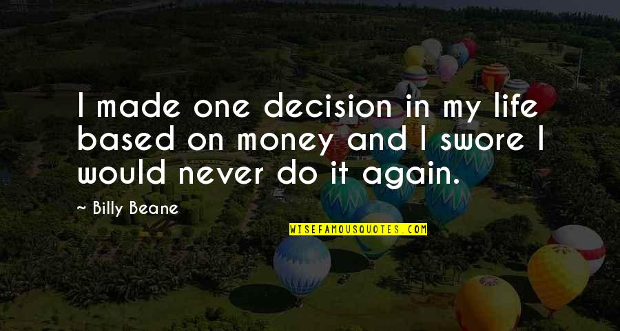 One Decision Quotes By Billy Beane: I made one decision in my life based