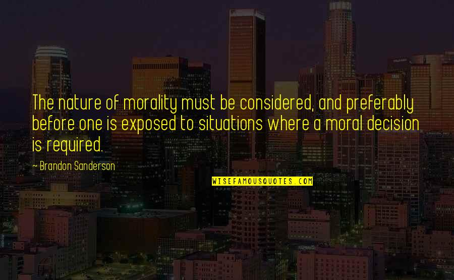 One Decision Quotes By Brandon Sanderson: The nature of morality must be considered, and