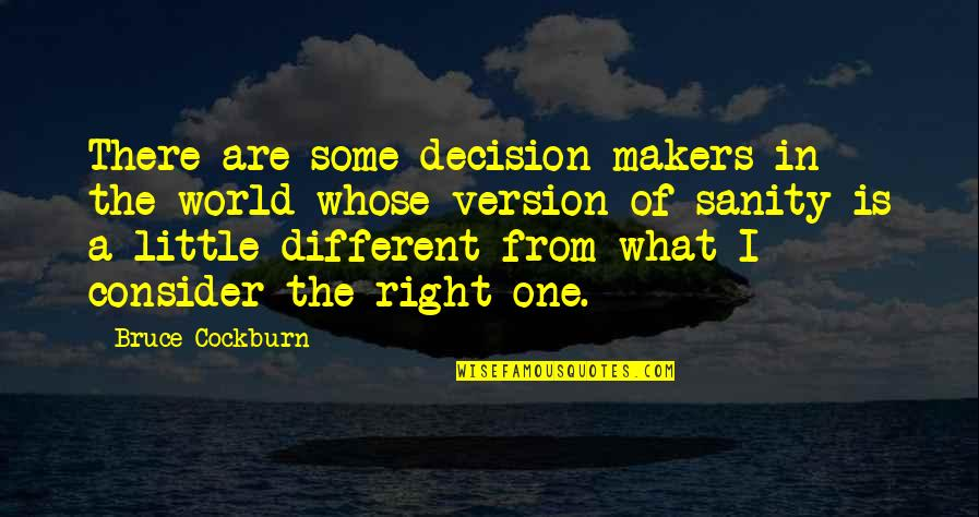One Decision Quotes By Bruce Cockburn: There are some decision-makers in the world whose