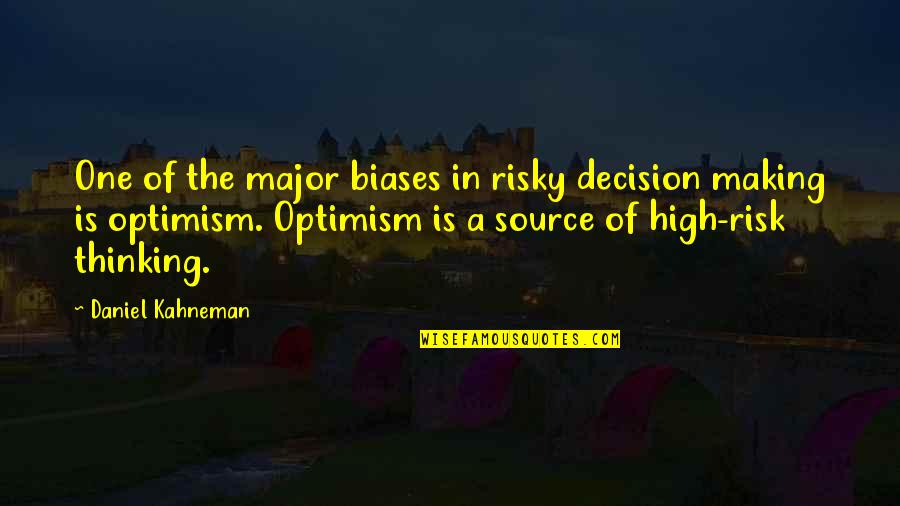One Decision Quotes By Daniel Kahneman: One of the major biases in risky decision
