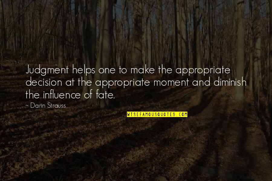 One Decision Quotes By Darin Strauss: Judgment helps one to make the appropriate decision