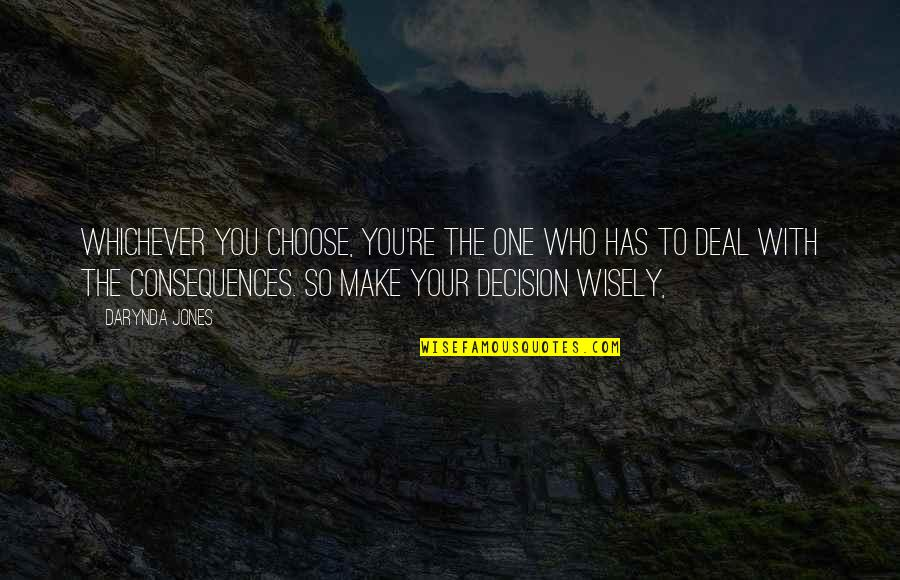 One Decision Quotes By Darynda Jones: Whichever you choose, you're the one who has