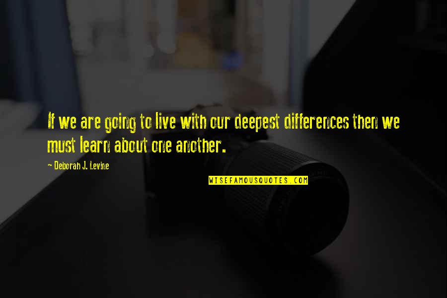 One Decision Quotes By Deborah J. Levine: If we are going to live with our