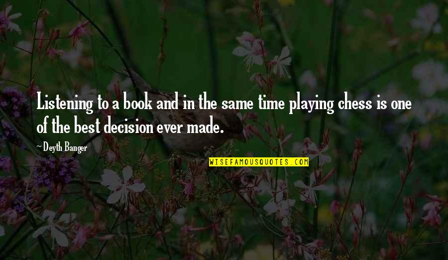 One Decision Quotes By Deyth Banger: Listening to a book and in the same