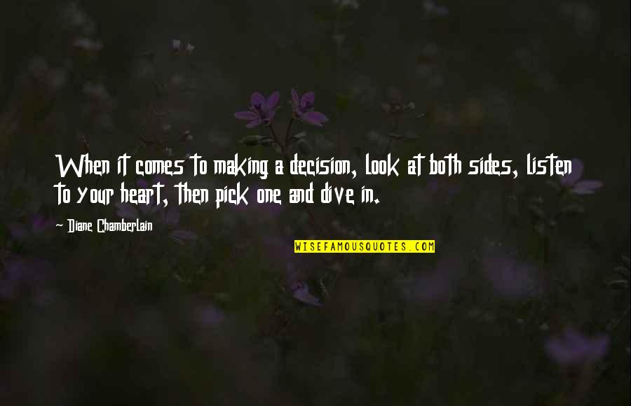 One Decision Quotes By Diane Chamberlain: When it comes to making a decision, look