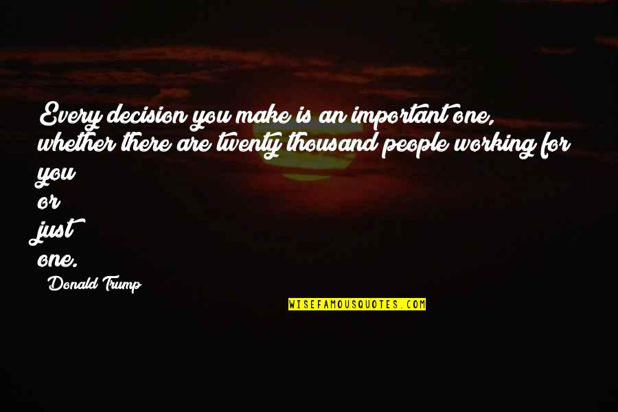One Decision Quotes By Donald Trump: Every decision you make is an important one,