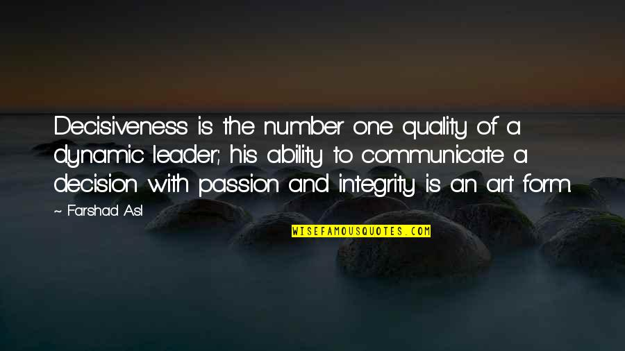 One Decision Quotes By Farshad Asl: Decisiveness is the number one quality of a