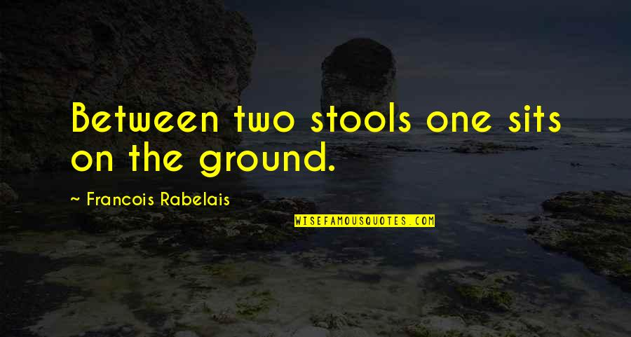 One Decision Quotes By Francois Rabelais: Between two stools one sits on the ground.