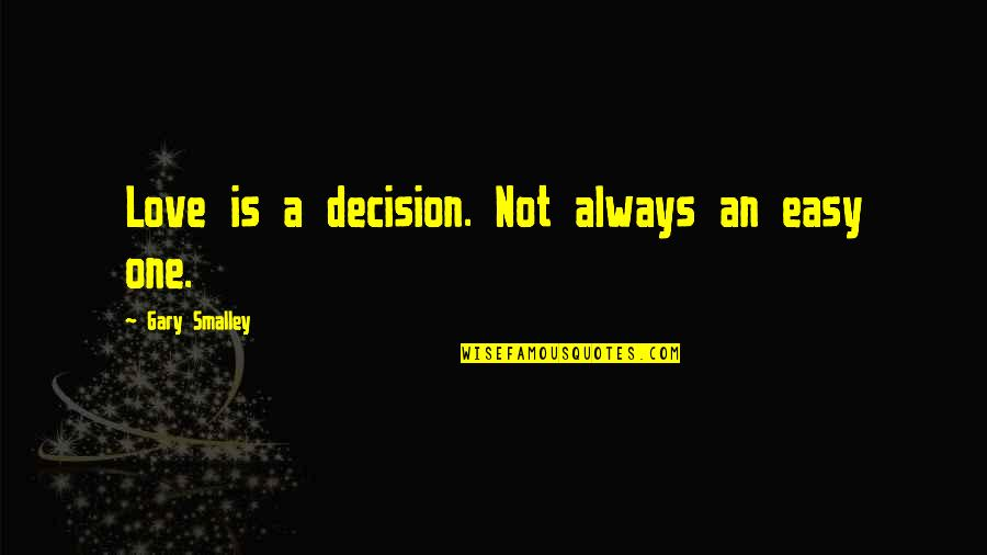 One Decision Quotes By Gary Smalley: Love is a decision. Not always an easy