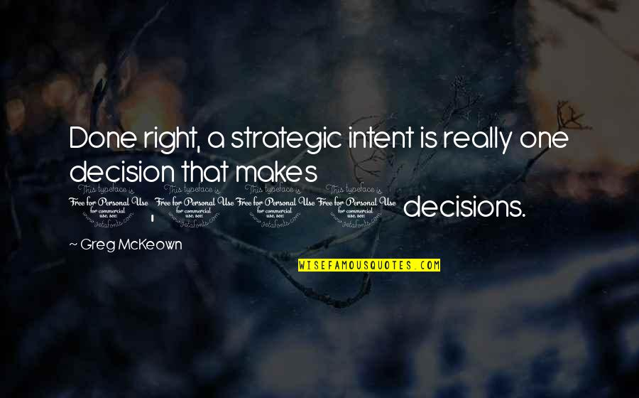One Decision Quotes By Greg McKeown: Done right, a strategic intent is really one