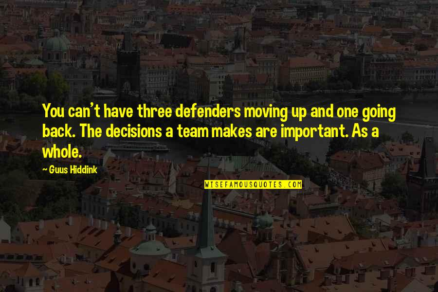 One Decision Quotes By Guus Hiddink: You can't have three defenders moving up and