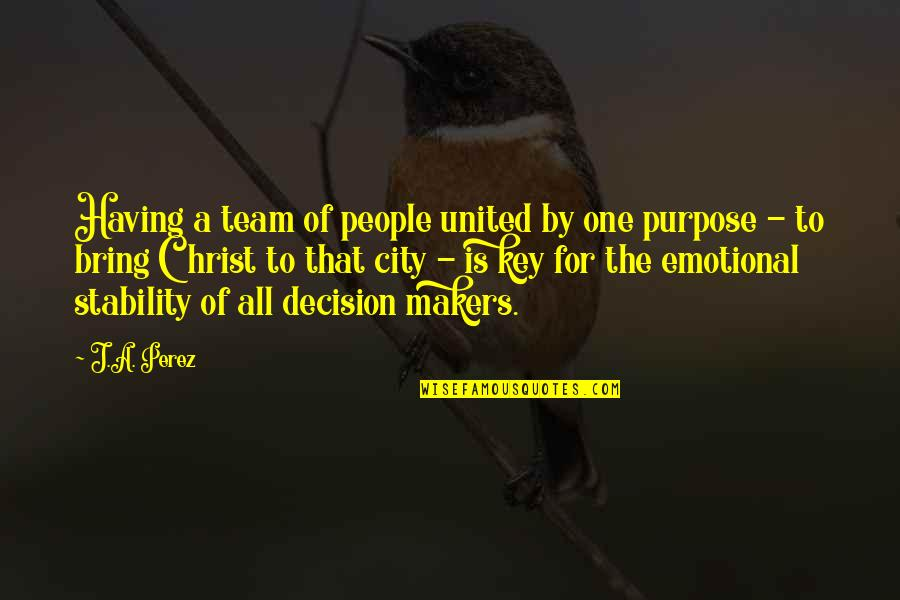 One Decision Quotes By J.A. Perez: Having a team of people united by one