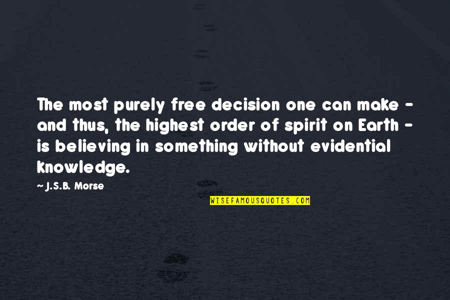 One Decision Quotes By J.S.B. Morse: The most purely free decision one can make