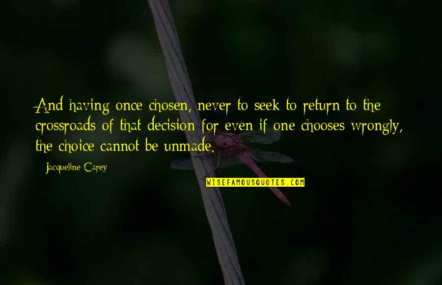 One Decision Quotes By Jacqueline Carey: And having once chosen, never to seek to
