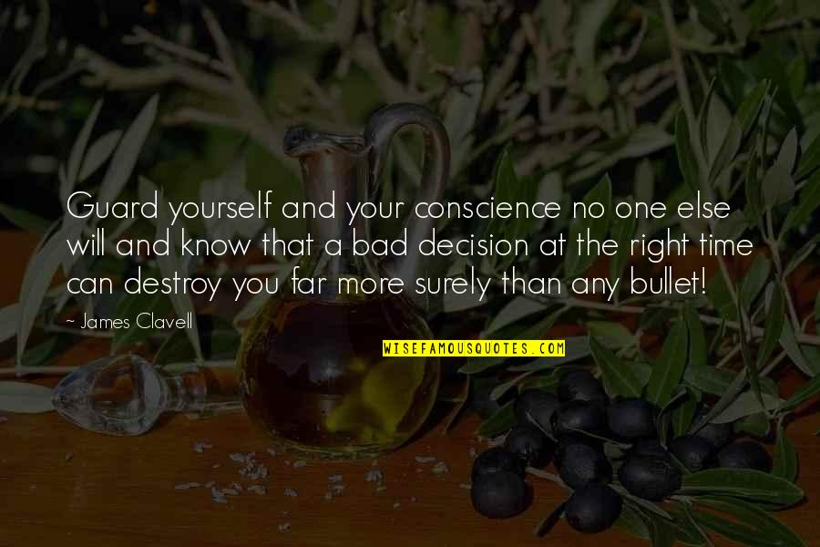 One Decision Quotes By James Clavell: Guard yourself and your conscience no one else