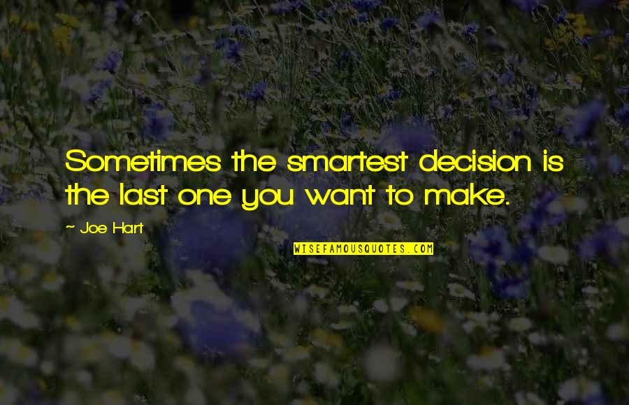 One Decision Quotes By Joe Hart: Sometimes the smartest decision is the last one