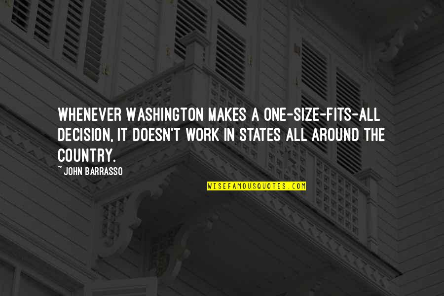 One Decision Quotes By John Barrasso: Whenever Washington makes a one-size-fits-all decision, it doesn't