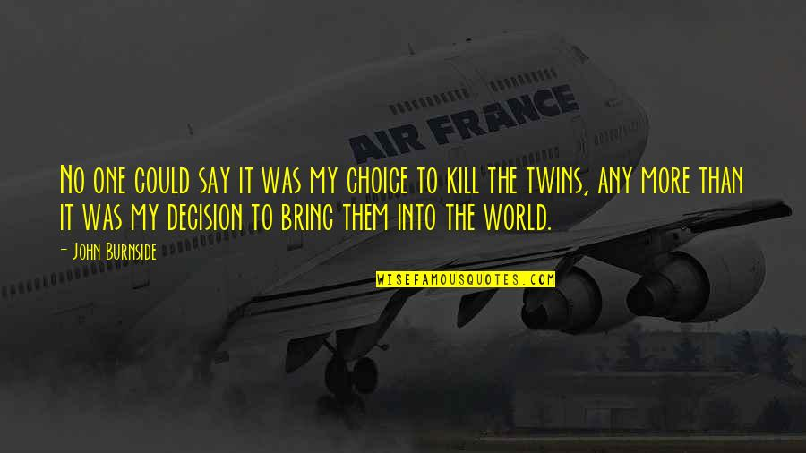 One Decision Quotes By John Burnside: No one could say it was my choice