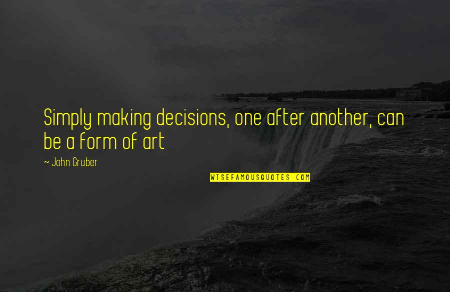 One Decision Quotes By John Gruber: Simply making decisions, one after another, can be