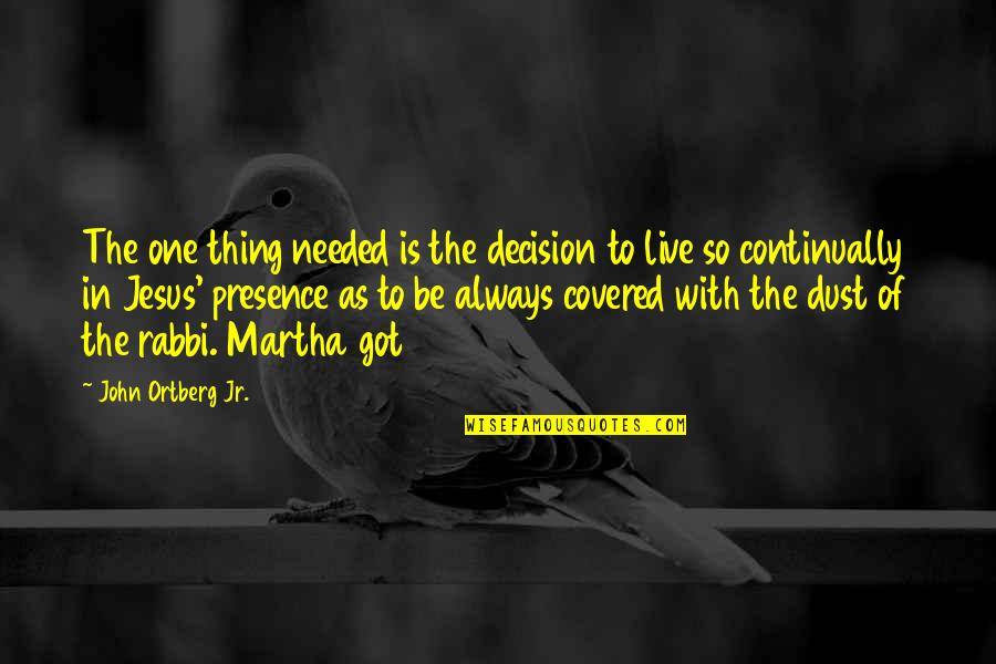 One Decision Quotes By John Ortberg Jr.: The one thing needed is the decision to