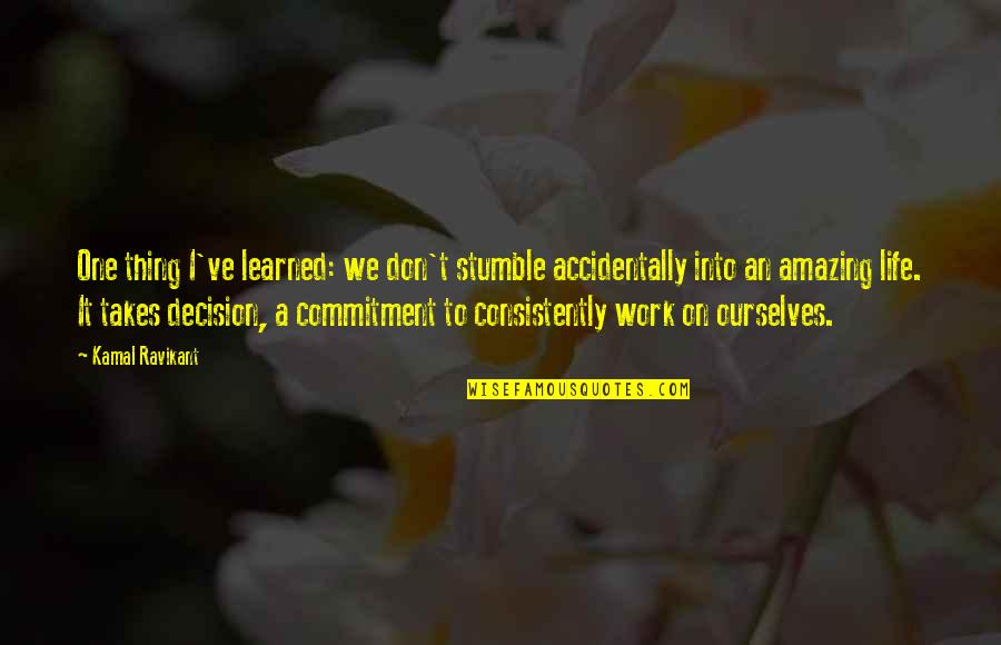 One Decision Quotes By Kamal Ravikant: One thing I've learned: we don't stumble accidentally