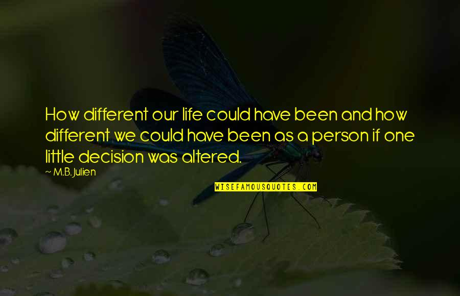 One Decision Quotes By M.B. Julien: How different our life could have been and