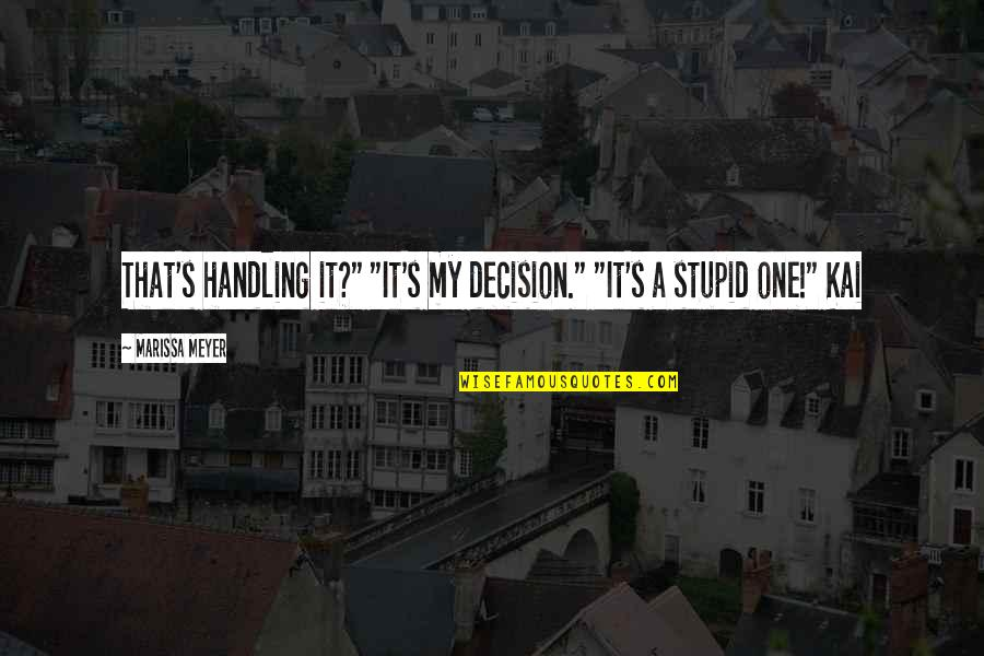 """One Decision Quotes By Marissa Meyer: That's handling it?"""" """"It's my decision."""" """"It's a"""