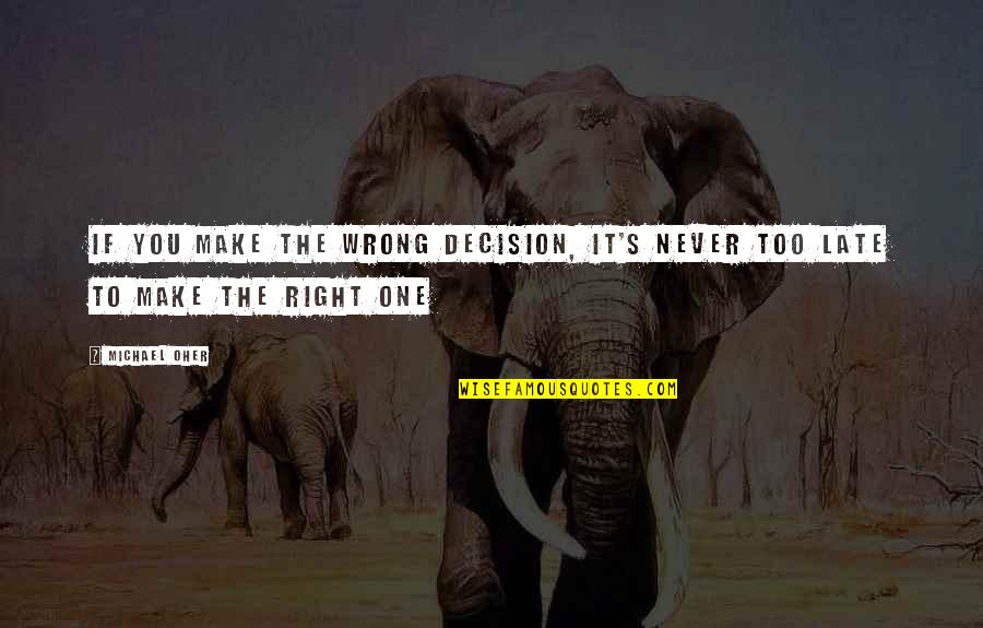 One Decision Quotes By Michael Oher: If you make the wrong decision, it's never