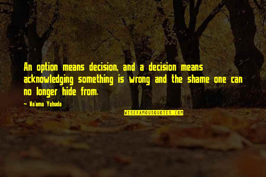 One Decision Quotes By Na'ama Yehuda: An option means decision, and a decision means