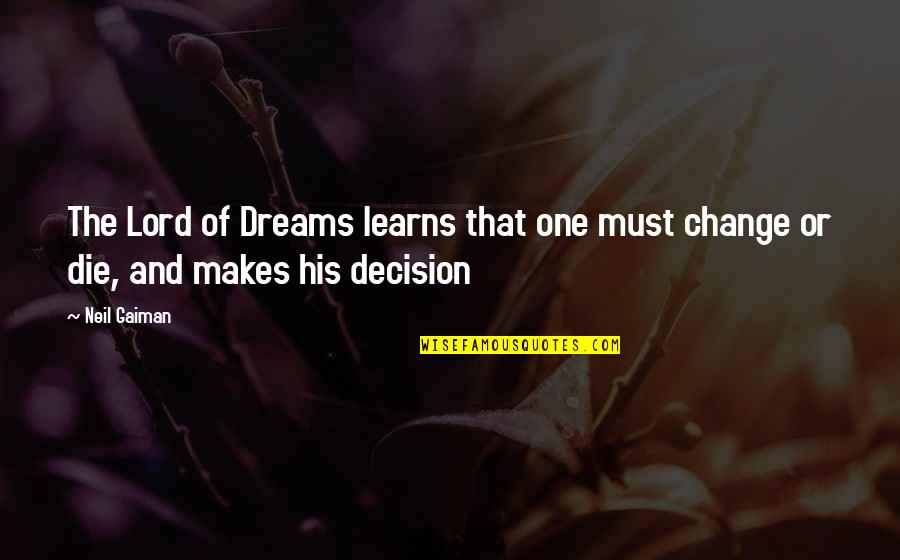 One Decision Quotes By Neil Gaiman: The Lord of Dreams learns that one must
