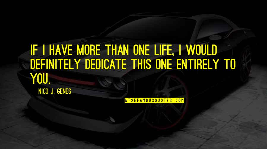 One Decision Quotes By Nico J. Genes: If I have more than one life, I