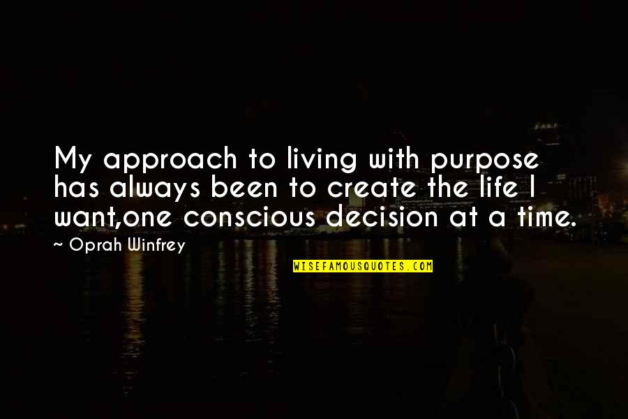 One Decision Quotes By Oprah Winfrey: My approach to living with purpose has always