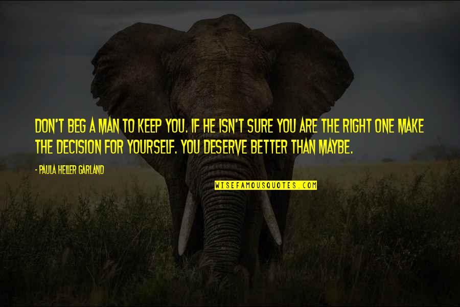 One Decision Quotes By Paula Heller Garland: Don't beg a man to keep you. If