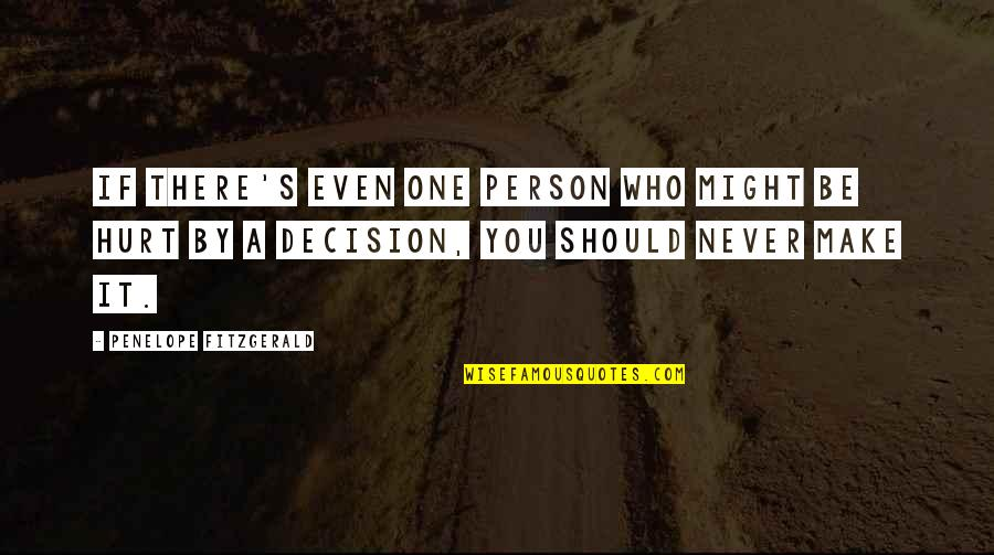 One Decision Quotes By Penelope Fitzgerald: If there's even one person who might be