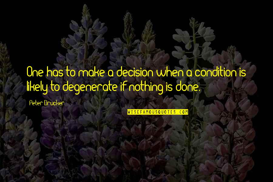 One Decision Quotes By Peter Drucker: One has to make a decision when a