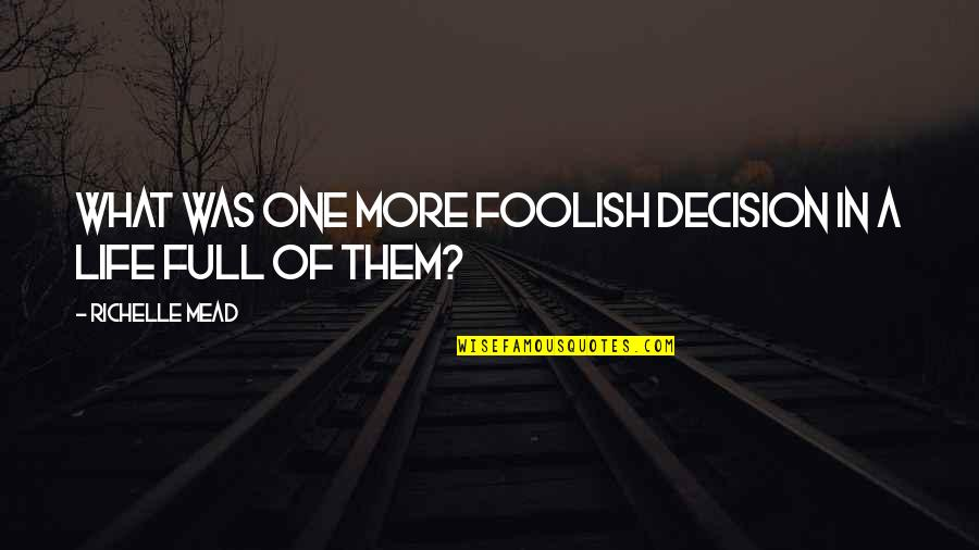 One Decision Quotes By Richelle Mead: What was one more foolish decision in a
