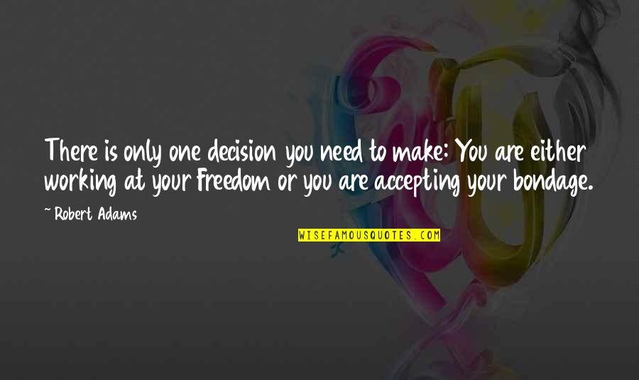 One Decision Quotes By Robert Adams: There is only one decision you need to