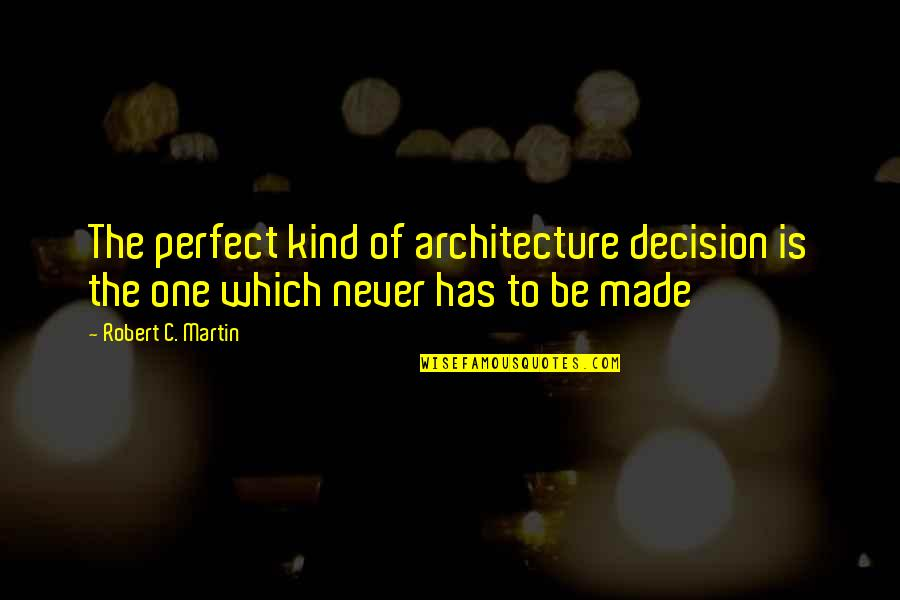 One Decision Quotes By Robert C. Martin: The perfect kind of architecture decision is the