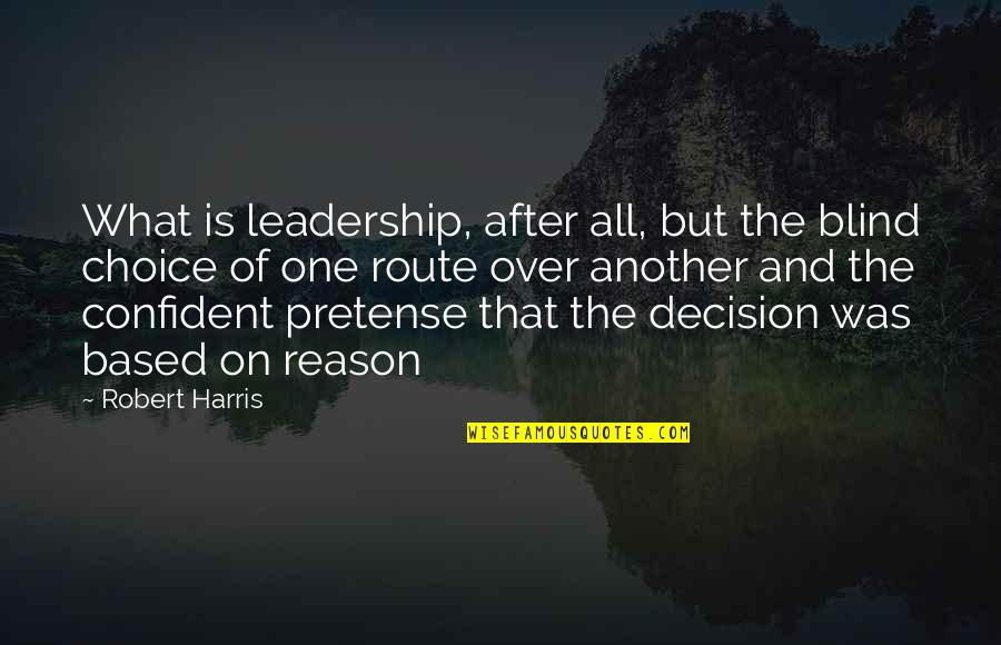 One Decision Quotes By Robert Harris: What is leadership, after all, but the blind