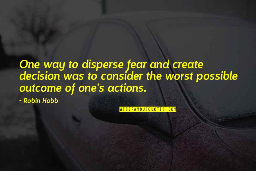 One Decision Quotes By Robin Hobb: One way to disperse fear and create decision